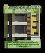 Construction Loan On Form B Property & B Form With Plan Approval Apply